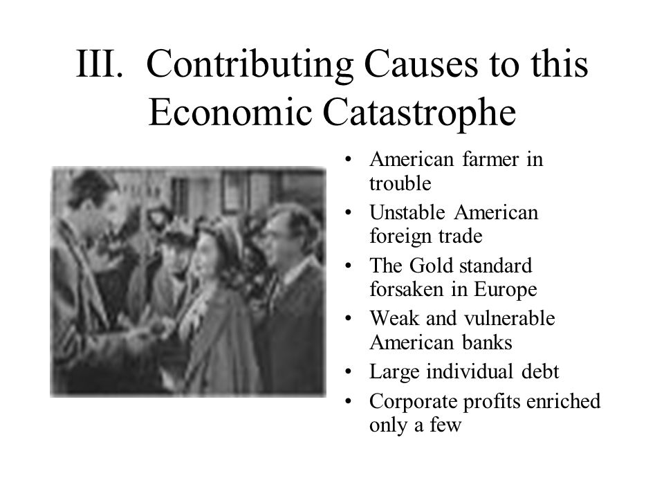 III. Contributing Causes to this Economic Catastrophe American farmer in trouble Unstable American foreign trade The Gold standard forsaken in Europe
