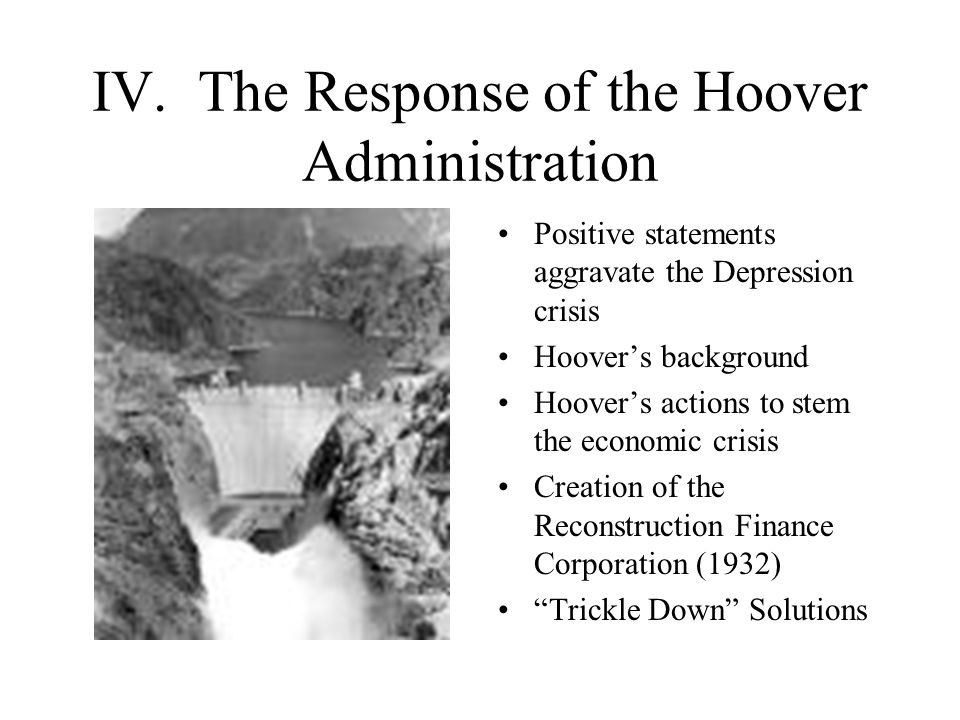 IV. The Response of the Hoover Administration Positive statements aggravate the Depression crisis Hoover's background Hoover's actions to stem the eco