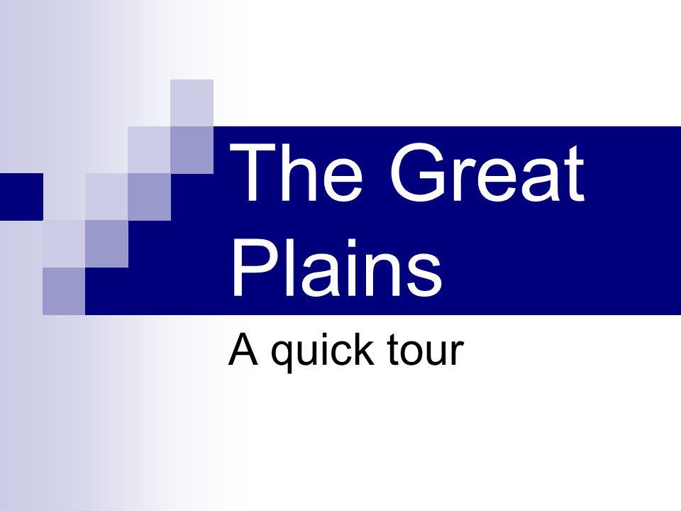 The Great Plains A quick tour
