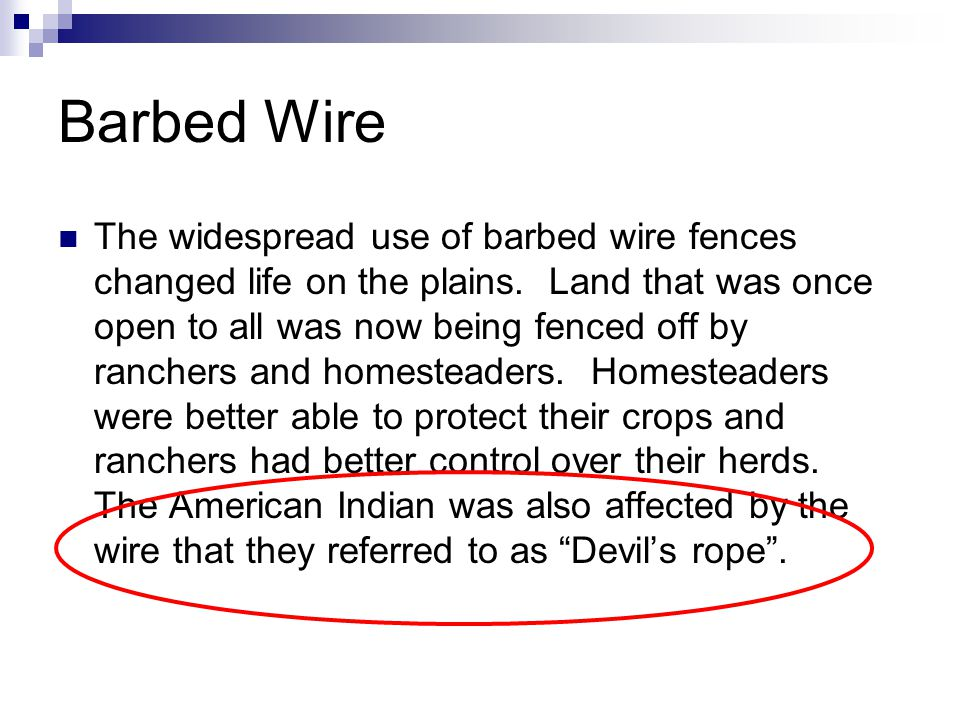 Barbed Wire The widespread use of barbed wire fences changed life on the plains.
