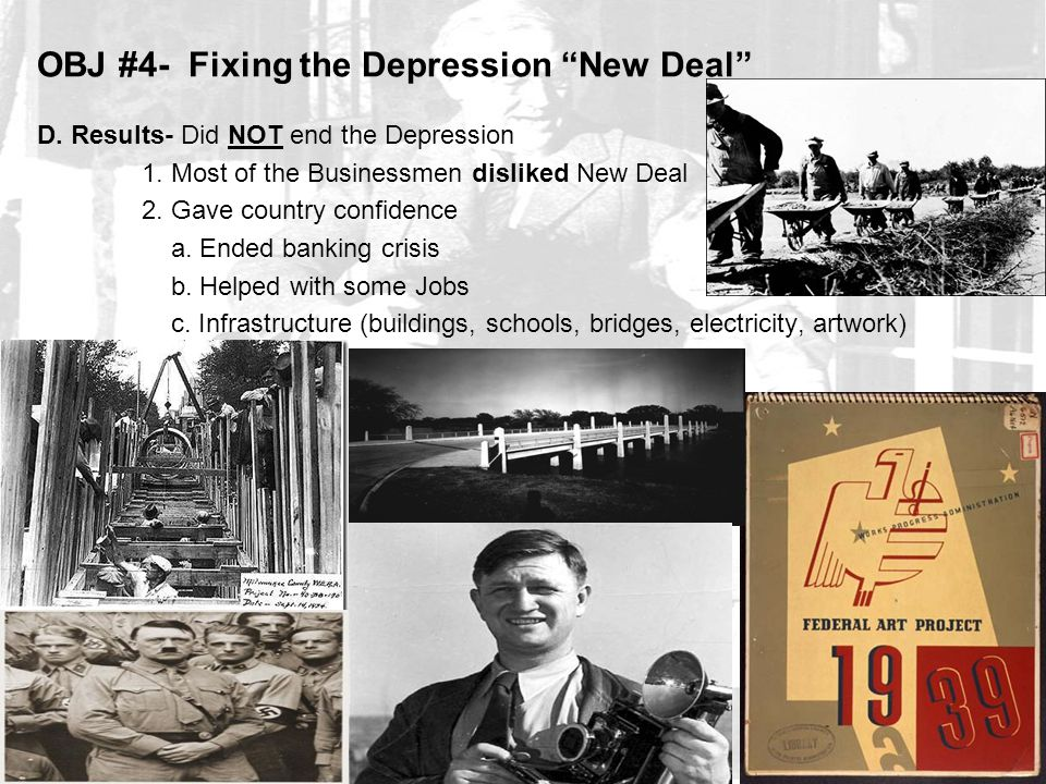 OBJ #4- Fixing the Depression New Deal D. Results- Did NOT end the Depression 1.