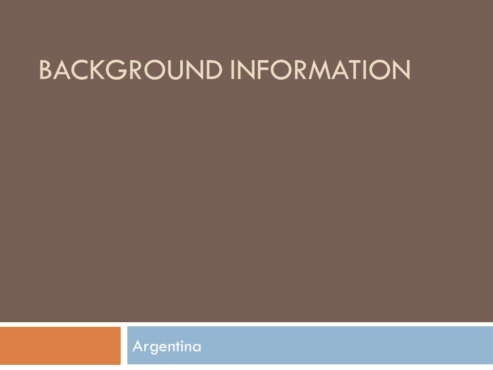 BACKGROUND INFORMATION Argentina