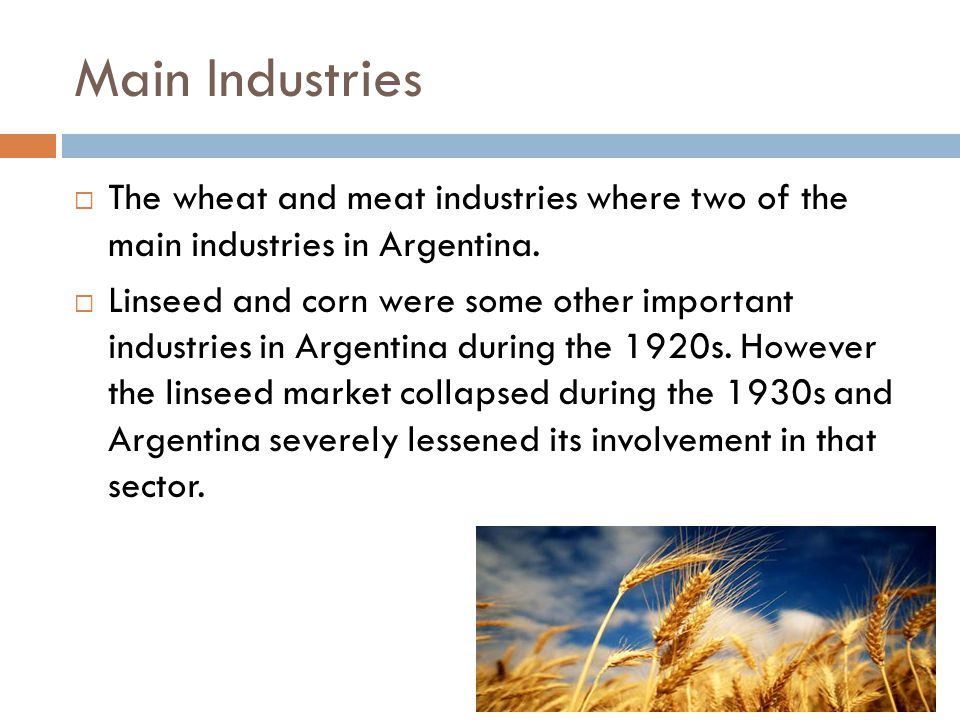 Main Industries  The wheat and meat industries where two of the main industries in Argentina.