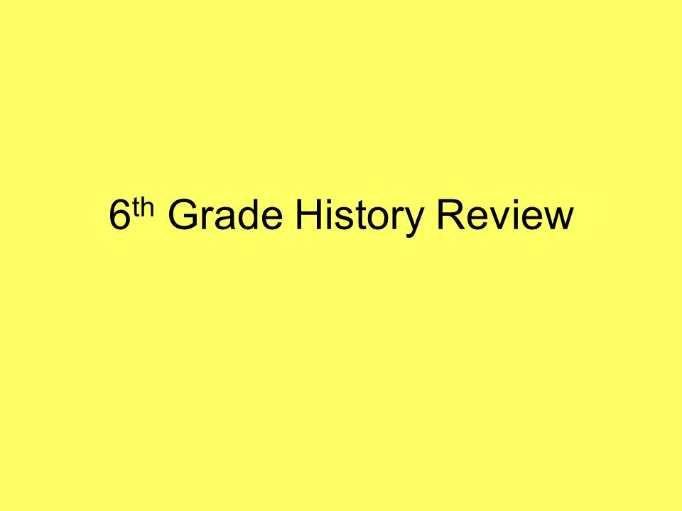 6 th Grade History Review
