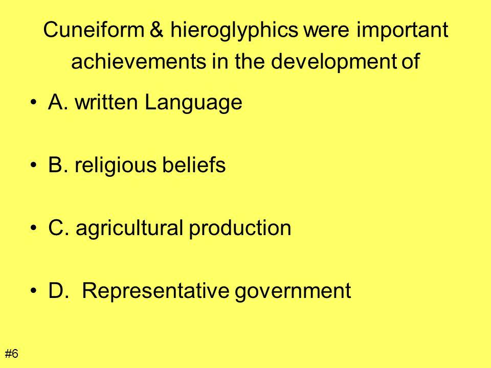 Cuneiform & hieroglyphics were important achievements in the development of A. written Language B. religious beliefs C. agricultural production D. Rep