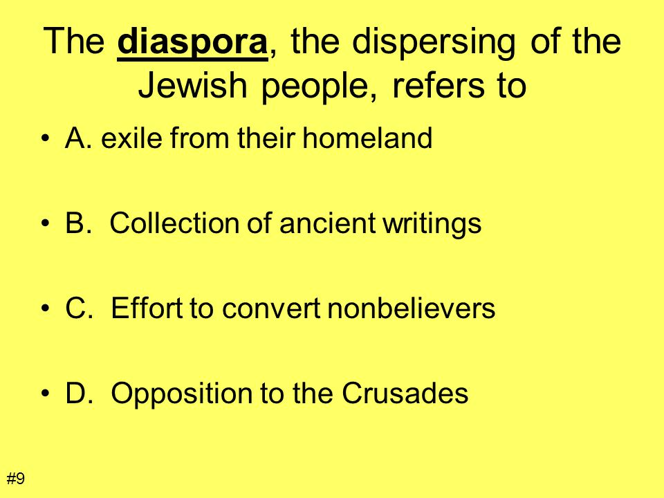 The diaspora, the dispersing of the Jewish people, refers to A. exile from their homeland B. Collection of ancient writings C. Effort to convert nonbe