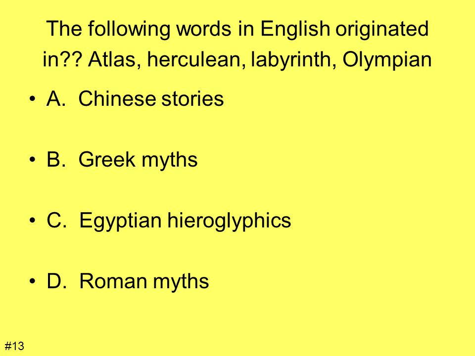 The following words in English originated in?? Atlas, herculean, labyrinth, Olympian A. Chinese stories B. Greek myths C. Egyptian hieroglyphics D. Ro