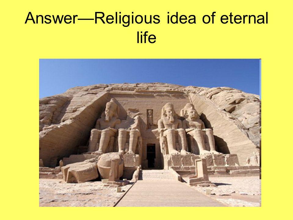 Answer—Religious idea of eternal life