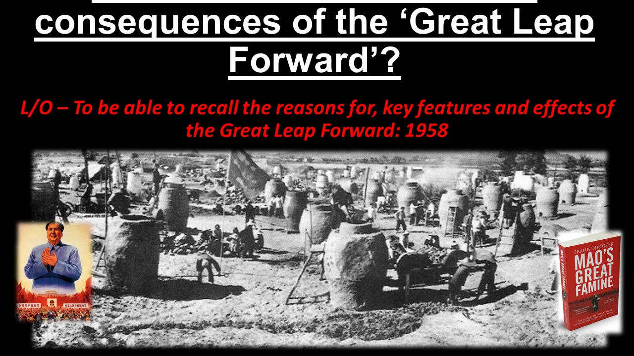 What were the causes and consequences of the 'Great Leap Forward'.