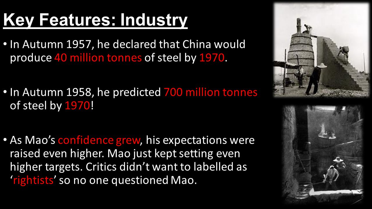 Key Features: Industry In Autumn 1957, he declared that China would produce 40 million tonnes of steel by 1970.