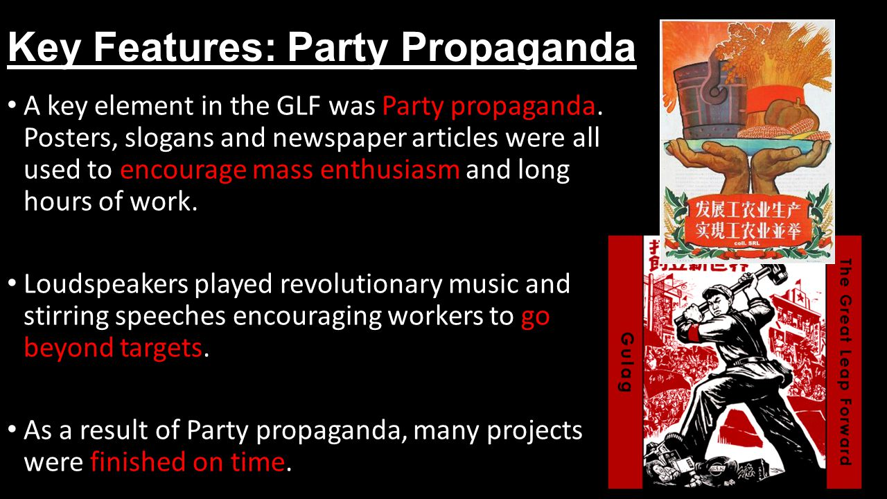 Key Features: Party Propaganda A key element in the GLF was Party propaganda.