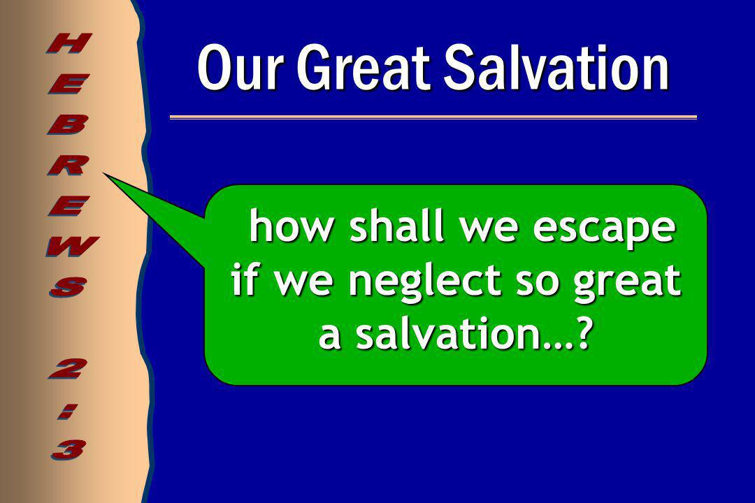 Our Great Salvation how shall we escape if we neglect so great a salvation….