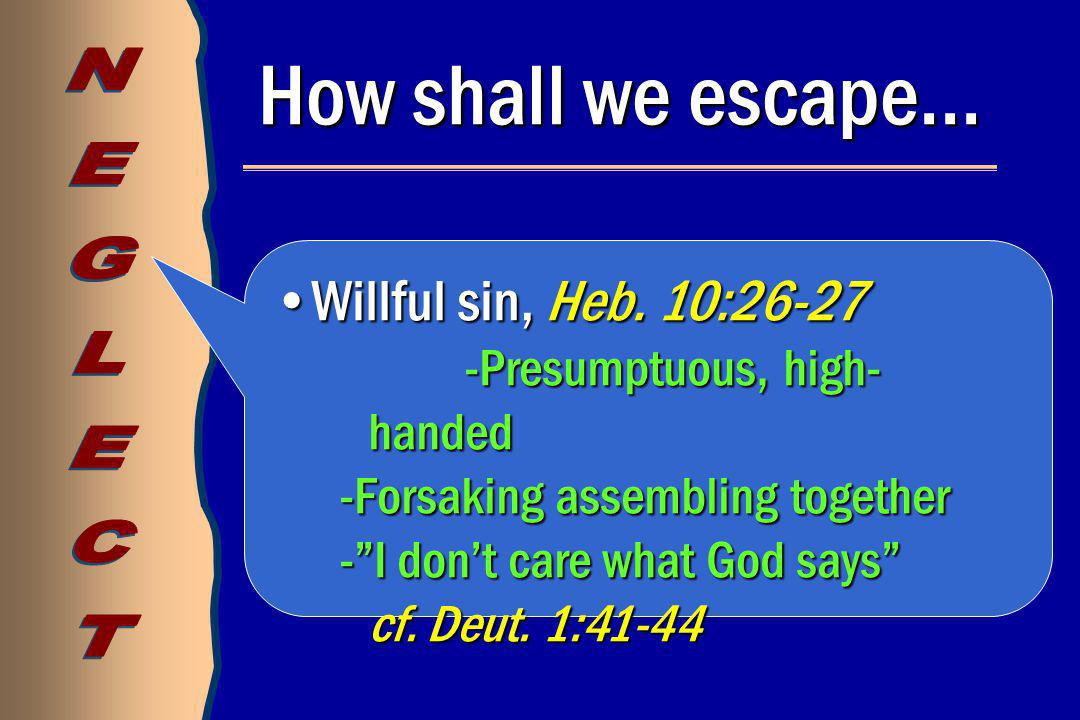 How shall we escape… Willful sin, Heb. 10:26-27Willful sin, Heb.