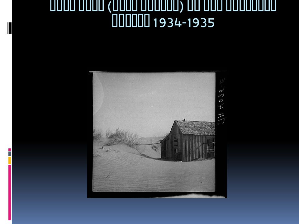 DUST BOWL ( DUST STORMS ) OF THE SOUTHERN PLAINS 1934-1935
