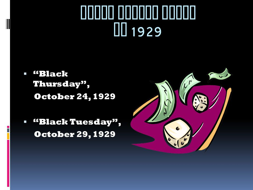 STOCK MARKET CRASH OF 1929  Black Thursday , October 24, 1929  Black Tuesday , October 29, 1929