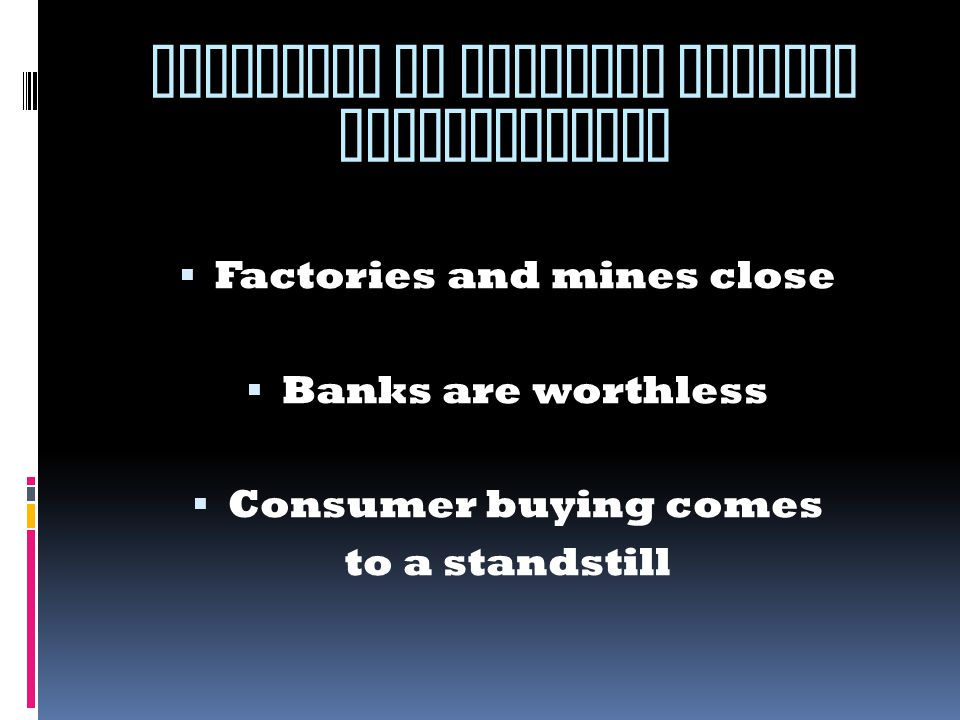 STRUCTURE OF AMERICAN SOCIETY DISINTEGRATES FFactories and mines close BBanks are worthless CConsumer buying comes to a standstill