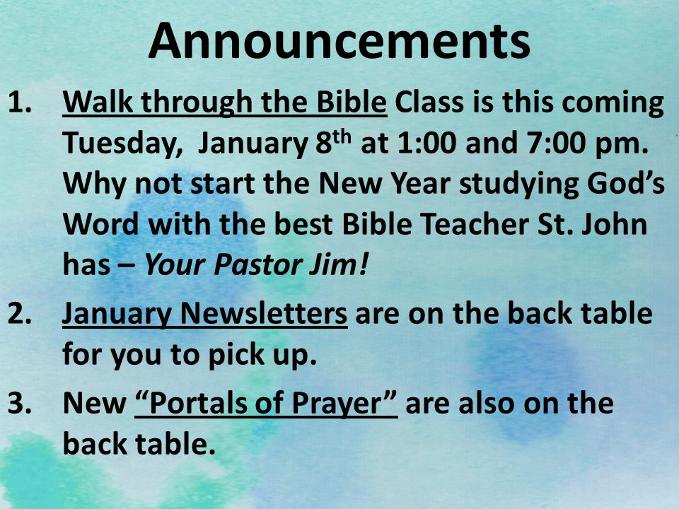 1.Walk through the Bible Class is this coming Tuesday, January 8 th at 1:00 and 7:00 pm. Why not start the New Year studying God's Word with the best