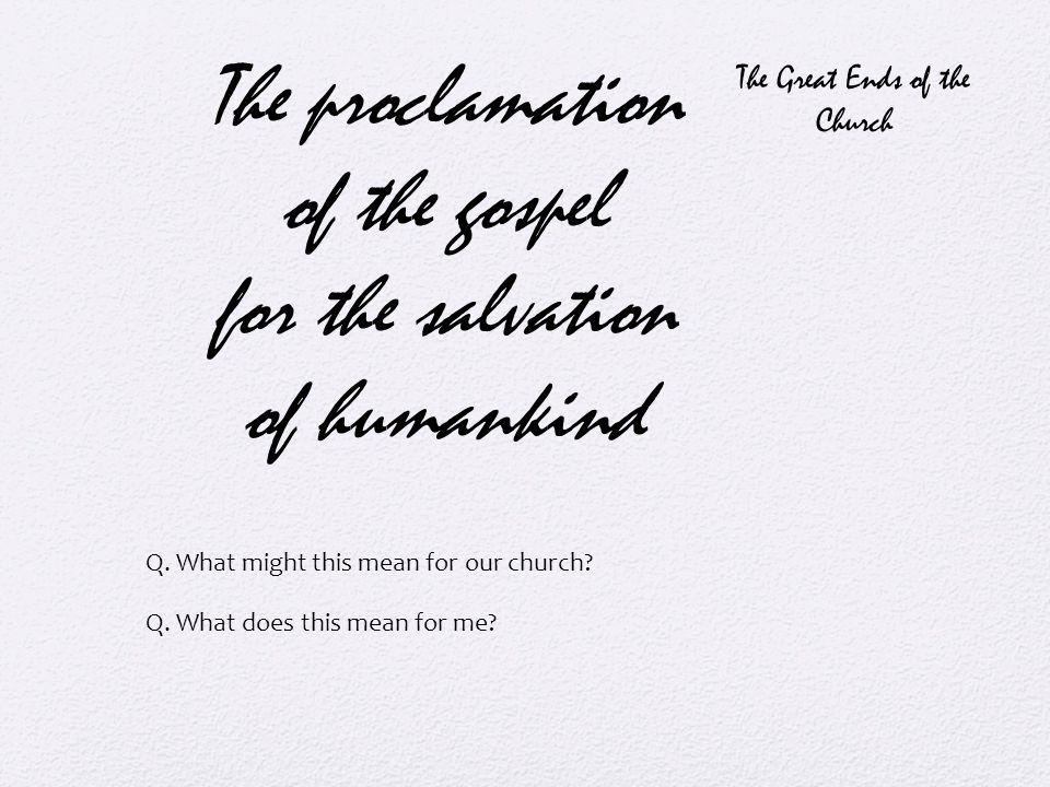 The proclamation of the gospel for the salvation of humankind Q.