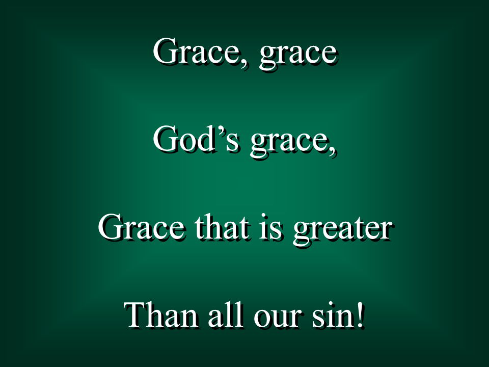Grace, grace God's grace, Grace that is greater Than all our sin.