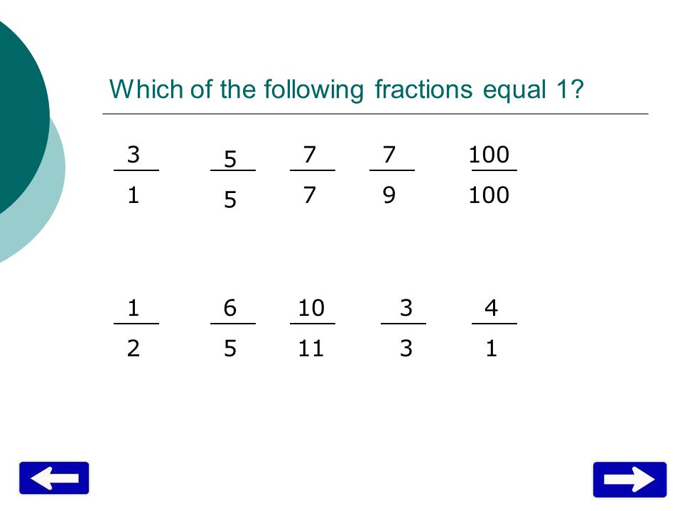 Which of the following fractions equal 1? 3131 5555 7777 7979 100 1212 6565 10 11 3333 4141