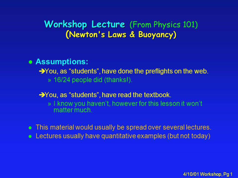 4/10/01 Workshop, Pg 1 Workshop Lecture ( Newton's Laws & Buoyancy) Workshop Lecture (From Physics 101) ( Newton's Laws & Buoyancy) l Assumptions: èYo
