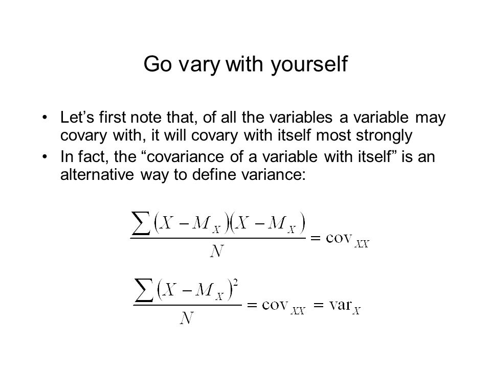 """Go vary with yourself Let's first note that, of all the variables a variable may covary with, it will covary with itself most strongly In fact, the """"c"""