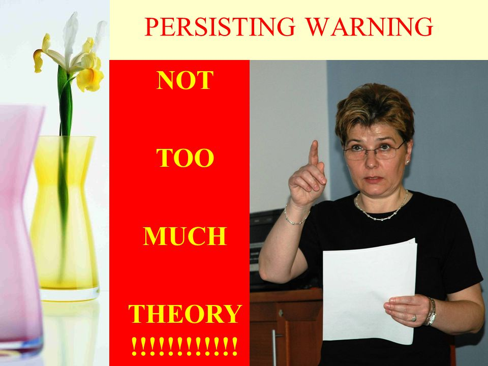 PERSISTING WARNING NOT TOO MUCH THEORY !!!!!!!!!!!!