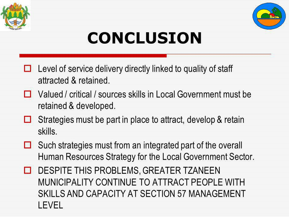 CONCLUSION  Level of service delivery directly linked to quality of staff attracted & retained.