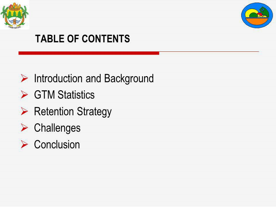 TABLE OF CONTENTS  Introduction and Background  GTM Statistics  Retention Strategy  Challenges  Conclusion