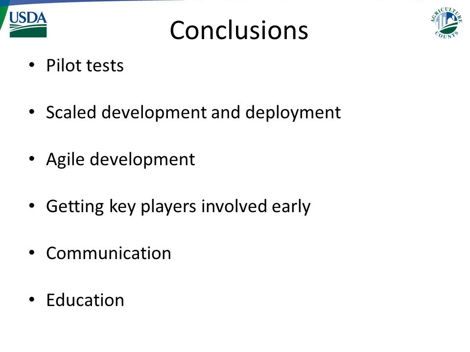 Conclusions Pilot tests Scaled development and deployment Agile development Getting key players involved early Communication Education