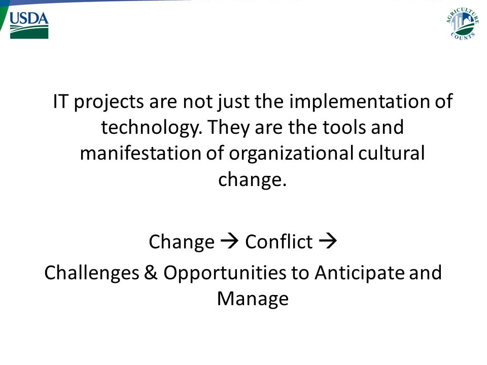 IT projects are not just the implementation of technology. They are the tools and manifestation of organizational cultural change. Change  Conflict 