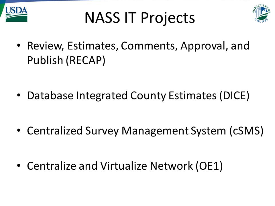 NASS IT Projects Review, Estimates, Comments, Approval, and Publish (RECAP) Database Integrated County Estimates (DICE) Centralized Survey Management