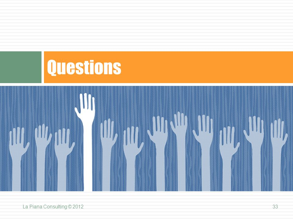 Questions 33La Piana Consulting © 2012