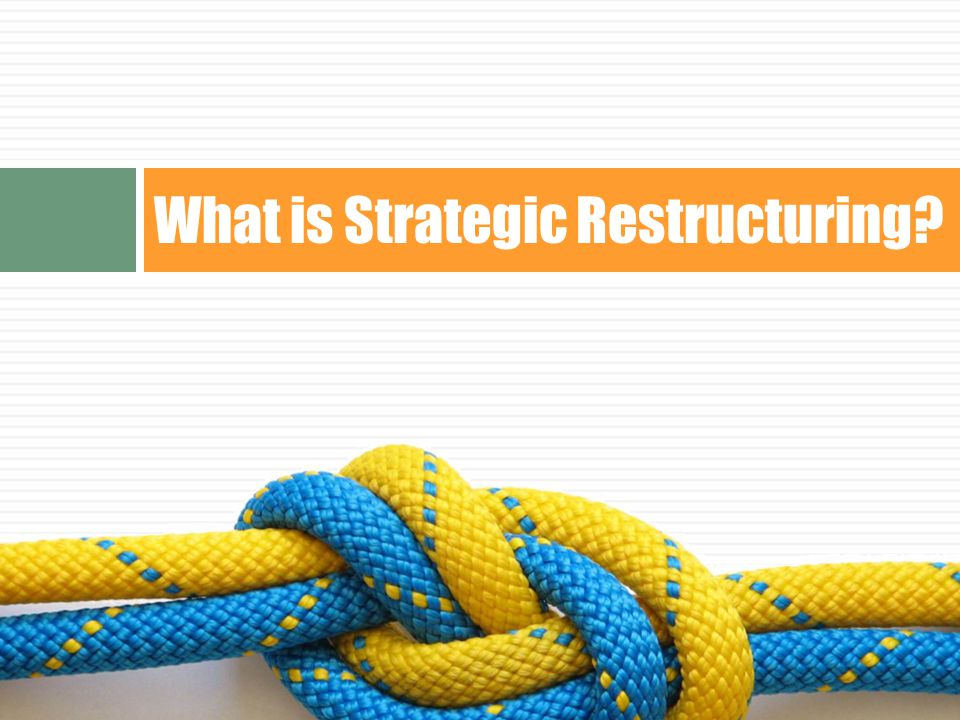 What is Strategic Restructuring 8La Piana Consulting © 2012