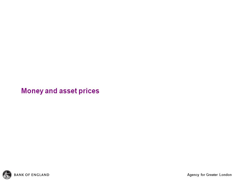 Agency for Greater London Money and asset prices