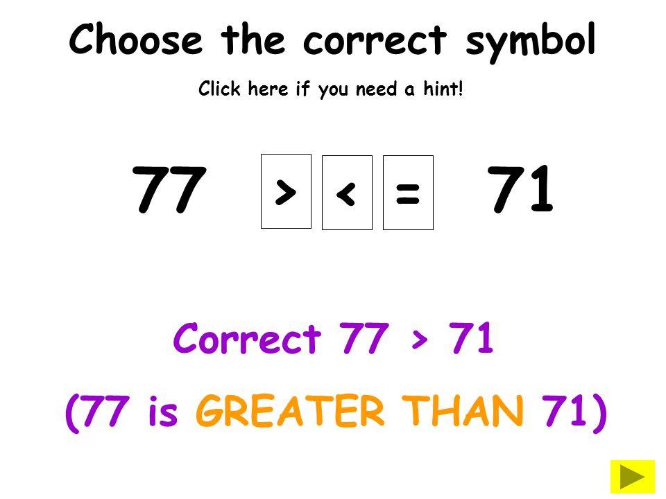 Choose the correct symbol 5633+23 > <= Correct.