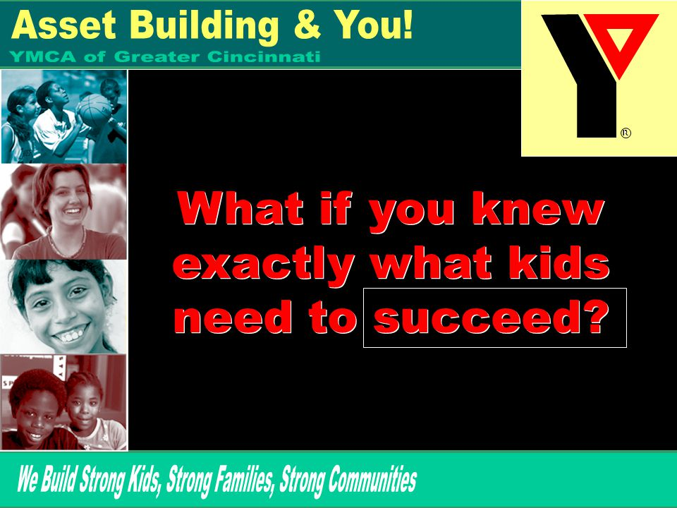 What if you knew exactly what kids need to succeed.