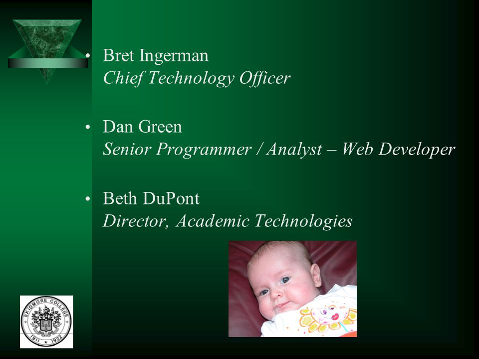 Bret Ingerman Chief Technology Officer Dan Green Senior Programmer / Analyst – Web Developer Beth DuPont Director, Academic Technologies