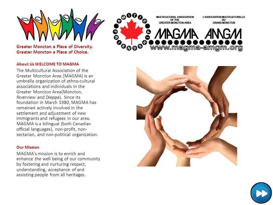 Greater Moncton a Place of Diversity. Greater Moncton a Place of Choice. About Us WELCOME TO MAGMA The Multicultural Association of the Greater Moncto