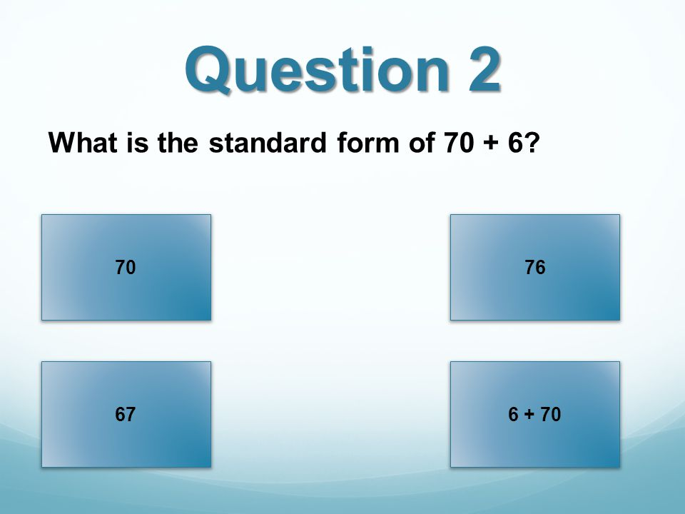 Question 2 7076 676 + 70 What is the standard form of 70 + 6?