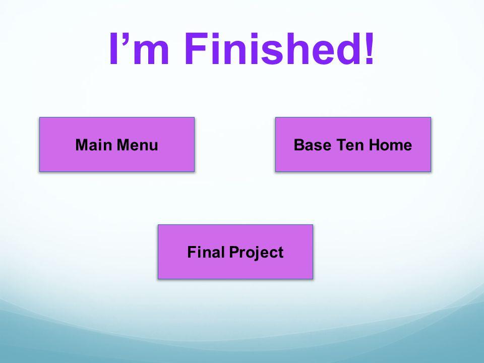 Main MenuBase Ten Home Final Project I'm Finished!