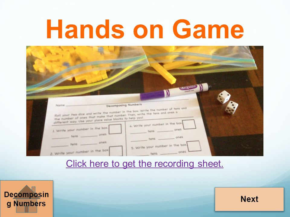 Hands on Game Decomposin g Numbers Next Click here to get the recording sheet.