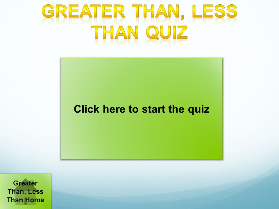 Click here to start the quiz Greater Than, Less Than Home