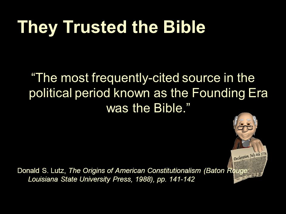 They Trusted the Bible The most frequently-cited source in the political period known as the Founding Era was the Bible. Donald S.