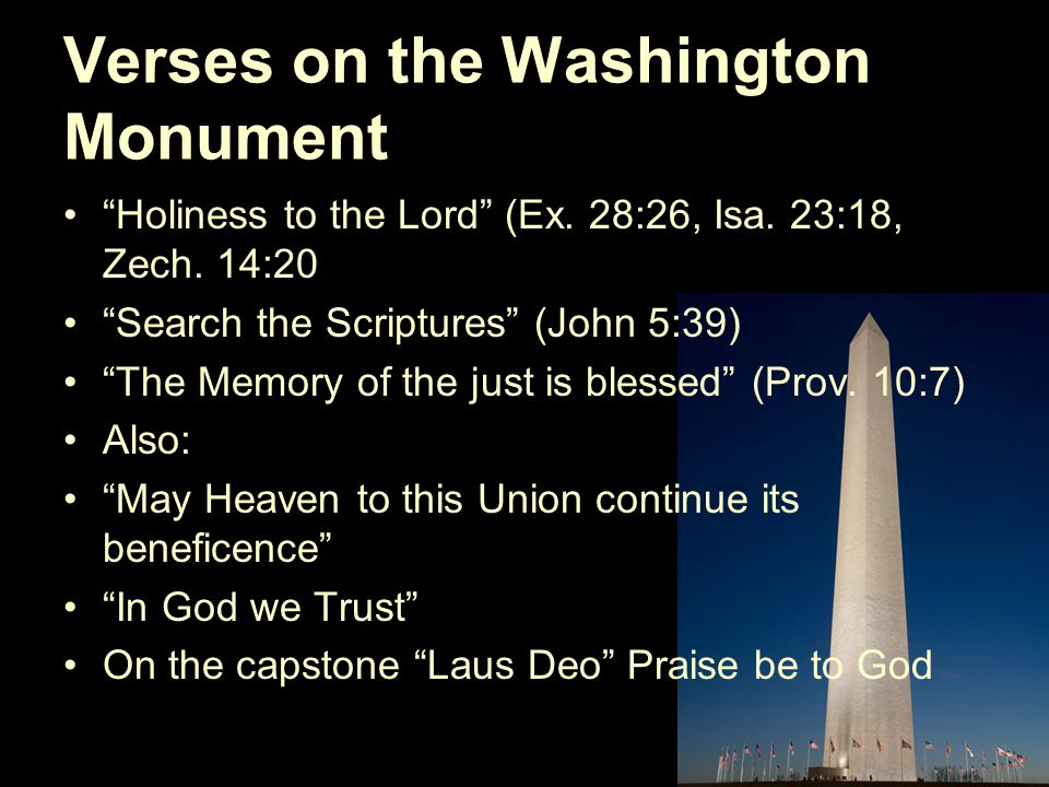 "Verses on the Washington Monument ""Holiness to the Lord"" (Ex. 28:26, Isa. 23:18, Zech. 14:20 ""Search the Scriptures"" (John 5:39) ""The Memory of the ju"
