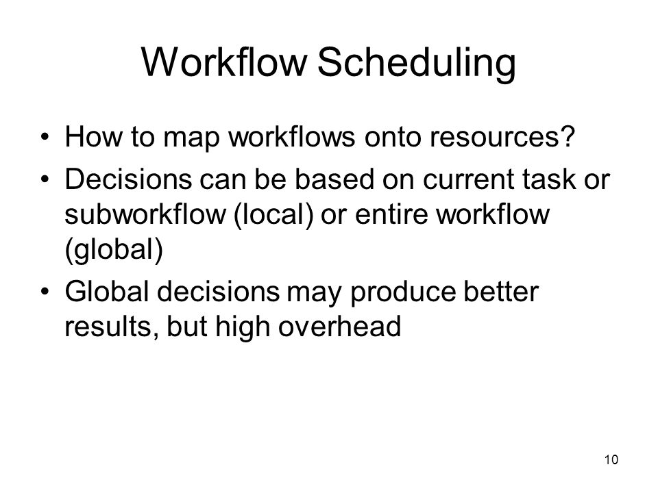 10 Workflow Scheduling How to map workflows onto resources.