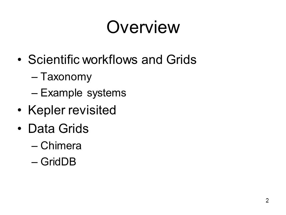 2 Overview Scientific workflows and Grids –Taxonomy –Example systems Kepler revisited Data Grids –Chimera –GridDB