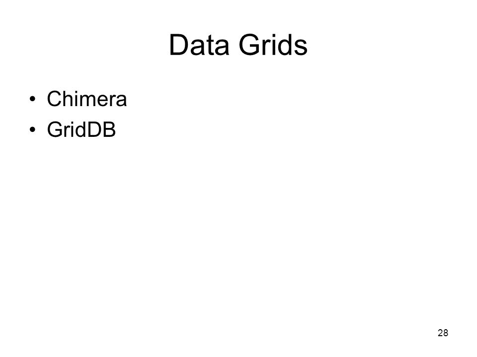 28 Data Grids Chimera GridDB