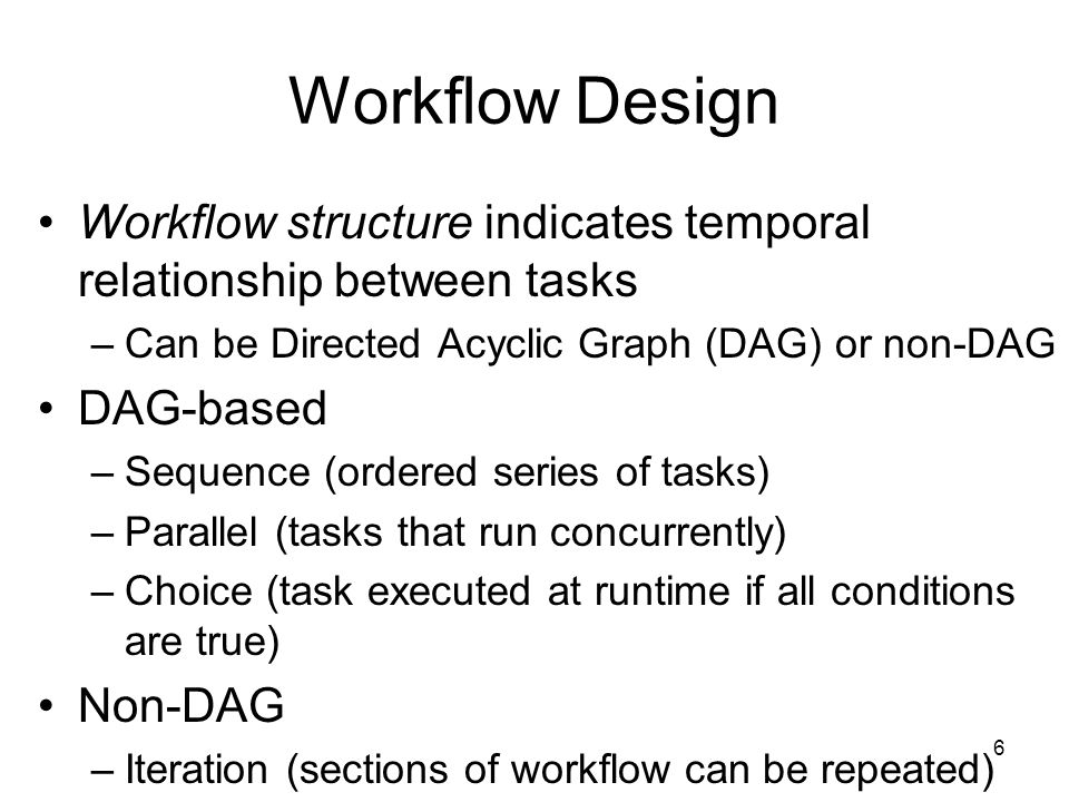 7 Workflow Design Workflow Model/Specification defines workflow including task definition and structure definition Abstract model –Workflow specified without referring to specific resources Concrete model –Bind workflow tasks to specific resources Applications that use abstract can generate concrete model before or during execution
