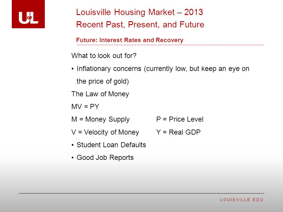 LOUISVILLE.EDU Future: Interest Rates and Recovery What to look out for.